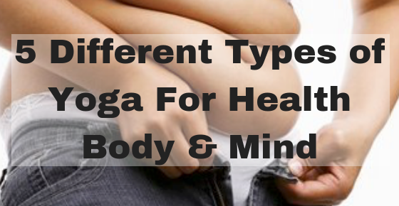 5 Different Types оf Yoga For Health Body & Mind